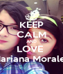 KEEP CALM AND LOVE  Mariana Morales - Personalised Poster A4 size