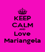 KEEP CALM AND Love Mariangela - Personalised Poster A4 size