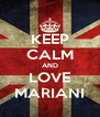KEEP CALM AND LOVE MARIANI - Personalised Poster A4 size