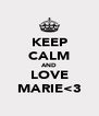 KEEP CALM AND LOVE MARIE<3 - Personalised Poster A4 size
