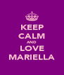 KEEP CALM AND LOVE MARIELLA - Personalised Poster A4 size