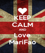 KEEP CALM AND Love MariFao - Personalised Poster A4 size