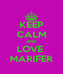 KEEP CALM AND LOVE  MARIFER - Personalised Poster A4 size
