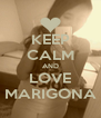KEEP CALM AND LOVE MARIGONA - Personalised Poster A4 size