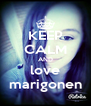 KEEP CALM AND love marigonen - Personalised Poster A4 size