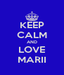 KEEP CALM AND LOVE MARII - Personalised Poster A4 size