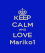 KEEP CALM AND LOVE Mariko1 - Personalised Poster A4 size