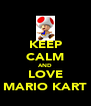 KEEP CALM AND LOVE MARIO KART - Personalised Poster A4 size