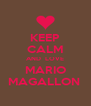 KEEP CALM AND  LOVE MARIO MAGALLON  - Personalised Poster A4 size