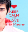 KEEP CALM AND LOVE Mario Maurer - Personalised Poster A4 size