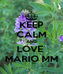 KEEP CALM AND LOVE  MARIO MM - Personalised Poster A4 size