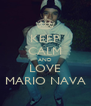 KEEP CALM AND LOVE MARIO NAVA - Personalised Poster A4 size