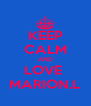 KEEP CALM AND LOVE  MARION.L - Personalised Poster A4 size