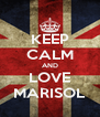 KEEP CALM AND LOVE MARISOL - Personalised Poster A4 size