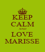 KEEP CALM AND LOVE MARISSE - Personalised Poster A4 size