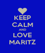 KEEP CALM AND LOVE MARITZ - Personalised Poster A4 size