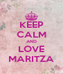 KEEP CALM AND LOVE MARITZA - Personalised Poster A4 size