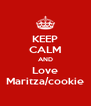 KEEP CALM AND Love Maritza/cookie - Personalised Poster A4 size