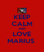 KEEP CALM AND LOVE MARIUS  - Personalised Poster A4 size