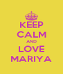 KEEP CALM AND LOVE MARIYA - Personalised Poster A4 size