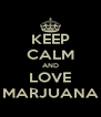 KEEP CALM AND LOVE MARJUANA - Personalised Poster A4 size