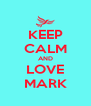 KEEP CALM AND LOVE MARK - Personalised Poster A4 size