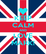 KEEP CALM AND LOVE MARK! - Personalised Poster A4 size