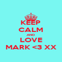 KEEP CALM AND LOVE MARK <3 XX - Personalised Poster A4 size