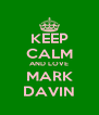 KEEP CALM AND LOVE MARK DAVIN - Personalised Poster A4 size