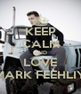 KEEP CALM AND LOVE MARK FEEHLIY - Personalised Poster A4 size