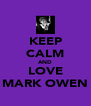 KEEP CALM AND LOVE MARK OWEN - Personalised Poster A4 size