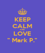 """KEEP CALM AND LOVE """" Mark P."""" - Personalised Poster A4 size"""