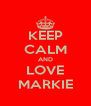 KEEP CALM AND LOVE MARKIE - Personalised Poster A4 size