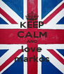 KEEP CALM AND love markos - Personalised Poster A4 size