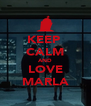KEEP  CALM AND LOVE MARLA - Personalised Poster A4 size