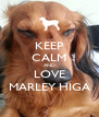 KEEP CALM AND LOVE MARLEY HIGA - Personalised Poster A4 size