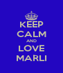 KEEP CALM AND LOVE MARLI - Personalised Poster A4 size