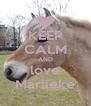 KEEP CALM AND love Marlieke - Personalised Poster A4 size