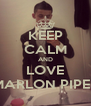KEEP CALM AND LOVE MARLON PIPER - Personalised Poster A4 size