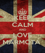 KEEP CALM AND LOVE MARMOTA  - Personalised Poster A4 size