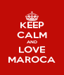 KEEP CALM AND LOVE MAROCA - Personalised Poster A4 size