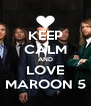 KEEP CALM AND LOVE MAROON 5 - Personalised Poster A4 size