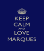 KEEP CALM AND LOVE MARQUES - Personalised Poster A4 size