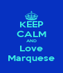 KEEP CALM AND Love Marquese - Personalised Poster A4 size