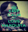 KEEP CALM AND LOVE MARQUITA - Personalised Poster A4 size
