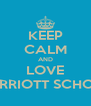 KEEP CALM AND LOVE MARRIOTT SCHOOL - Personalised Poster A4 size