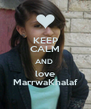 KEEP CALM AND  love MarrwaKhalaf - Personalised Poster A4 size