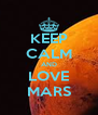 KEEP CALM AND LOVE MARS - Personalised Poster A4 size