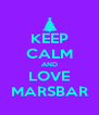 KEEP CALM AND LOVE MARSBAR - Personalised Poster A4 size