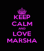 KEEP CALM AND LOVE MARSHA - Personalised Poster A4 size
